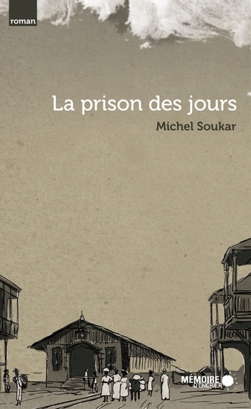 La prison des jours ebook by Michel Soukar