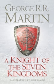 A Knight of the Seven Kingdoms ebook by George R.R. Martin, Gary Gianni