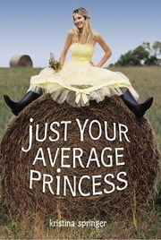 Just Your Average Princess ebook by Kristina Springer