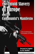 The Untold Slavery of Europe and The Communist's Manifesto: The Fundamental Principles of Politics ebook by Mr Shuffler