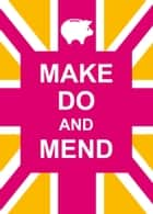 Make Do and Mend ebook by A Non