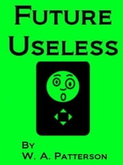 Future Useless ebook by W. A. Patterson
