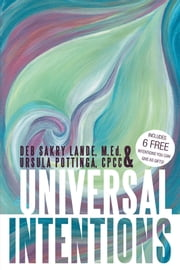 Universal Intentions ebook by Ursula Pottinga & Deb Sakry Lande