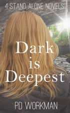 Dark is Deepest - Four Stand-Alone Novels ebook by P.D. Workman