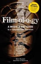 Filmology: A Movie-a-Day Guide to the Movies You Need to Know ebook by Chris Barsanti
