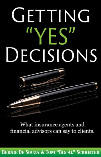 "Getting ""Yes"" Decisions - What insurance agents and financial advisors can say to clients. ebook by Bernie De Souza,Tom ""Big Al"" Schreiter"