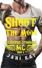 Shoot The Moon - Scorpio Stinger MC, #6 ebook by Jani Kay