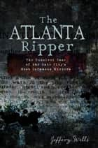 Atlanta Ripper, The ebook by Jeffery Wells