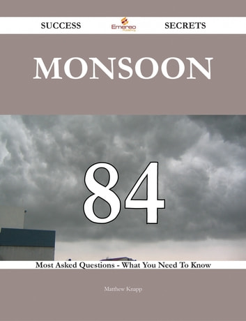Monsoon 84 Success Secrets - 84 Most Asked Questions On Monsoon - What You Need To Know ebook by Matthew Knapp
