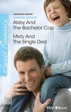 Abby And The Bachelor Cop/Misty And The Single Dad ebook by Marion Lennox, Marion Lennox