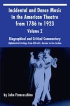 Incidental and Dance Music in the American Theatre from 1786 to 1923: Volume 2 eBook by John Franceschina