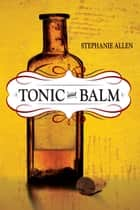 Tonic and Balm ebook by Stephanie Allen