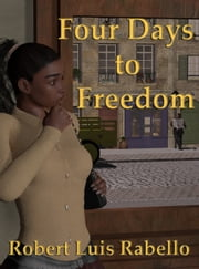 Four Days to Freedom ebook by Robert Luis Rabello