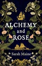 Alchemy and Rose - A sweeping new novel from the author of The House Between Tides, the Waterstones Scottish Book of the Year ebook by Sarah Maine