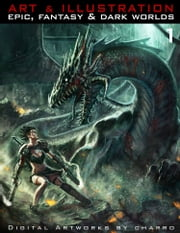 Art & Illustration 1: Epic, Fantasy & Dark World ebook by Javier Charro