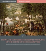 Official Records of the Union and Confederate Armies: Union and Confederate Generals Accounts of the Battle of Chancellorsville ebook by Robert E. Lee, JEB Stuart, Joe Hooker & Oliver O. Howard