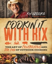 Cookin' It with Kix - The Art of Celebrating and the Fun of Outdoor Cooking ebook by Kix Brooks