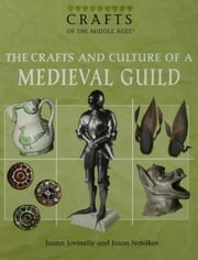 The Crafts and Culture of a Medieval Guild ebook by Jovinelly, Joann
