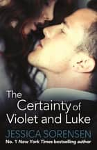 The Certainty of Violet and Luke eBook by Jessica Sorensen