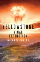 Yellowstone: Final Extinction ebook by