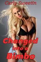Changed into a Bimbo ebook by Carly Sweetin