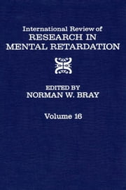 International Review of Research in Mental Retardation ebook by Bray, Norman W.