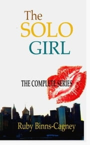 The Complete Solo Girl Series - Solo Girl ebook by Ruby Binns-Cagney