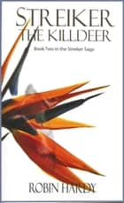 Streiker: The Killdeer - Book Two in The Streiker Saga ebook by Robin Hardy