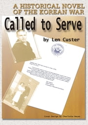 CALLED TO SERVE - A HISTORICAL NOVEL OF THE KOREAN WAR ebook by Len Custer