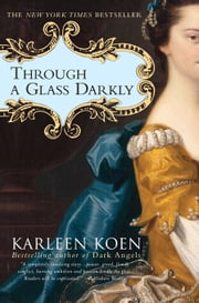 Through a Glass Darkly - A Novel ebook by Karleen Koen