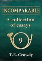 Incomparable: A Collection of Essays - The formation and early history of Napoleon's 9th Light Infantry Regiment ebook by Terry Crowdy