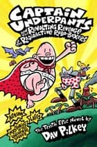 Captain Underpants and the Revolting Revenge of the Radioactive Robo-Boxers ebook by Dav Pilkey