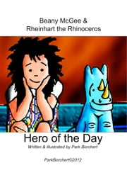Beany McGee and Rheinhart the Rhinoceros: Hero of the Day ebook by Park Borchert