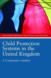 Child Protection Systems in the United Kingdom - A Comparative Analysis ebook by Nigel Parton,Anne Stafford,Sharon Vincent,Connie Smith