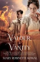 Valour And Vanity - (The Glamourist Histories #4) ebook by Mary Robinette Kowal