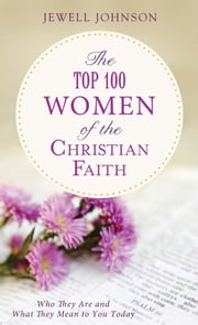 The Top 100 Women of the Christian Faith ebook by Jewell Johnson