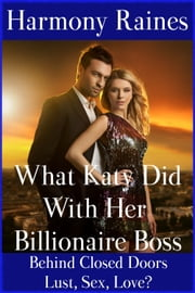 What Katy Did With Her Billionaire Boss ebook by Harmony Raines
