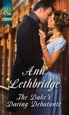 The Duke's Daring Debutante (Mills & Boon Historical) ebook by Ann Lethbridge