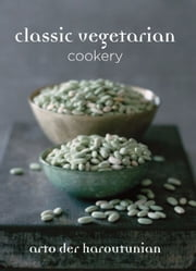 Classic Vegetarian Cookery - Over 250 Recipes from Around the World ebook by Arto der Haroutunian
