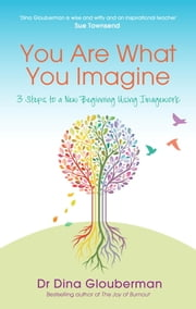 You Are What You Imagine - 3 Steps to a New Beginning Using Imagework ebook by Dina Glouberman