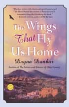The Wings That Fly Us Home - A Novel eBook by Dayna Dunbar
