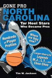 Gone Pro: North Carolina - Tar Heel Stars Who Became Pros ebook by Tim W. Jackson