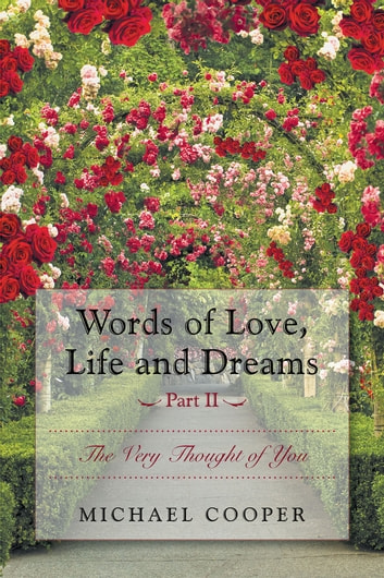 Words of Love, Life and Dreams Part II - The Very Thought of You ebook by Michael Cooper
