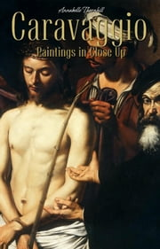 Caravaggio: Paintings in Close Up ebook by Annabelle Thornhill