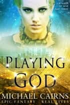 Playing God (A Game of War, Part Three) ebook by Michael Cairns