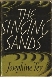 The Singing Sands with FREE Author's Biography + Active TOC - Inspector Alan Grant #6 ebook by Josephine Tey