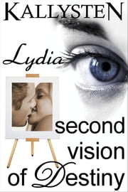 Second Vision of Destiny: Lydia ebook by Kallysten