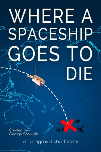 Where a Spaceship Goes to Die ebook by George Saoulidis