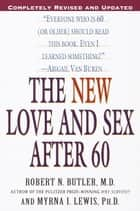 The New Love and Sex After 60 - Completely Revised and Updated ebook by Robert N. Butler, Myrna I. Lewis