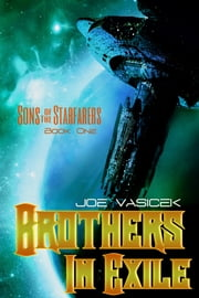 Brothers in Exile - Sons of the Starfarers: Book I ebook by Joe Vasicek